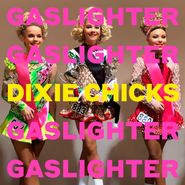 Dixie Chicks, Gaslighter (CD)