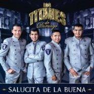 Los Titanes de Durango, Salucita De La Buena