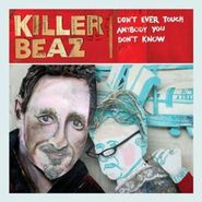 Killer Beaz, Dont Ever Touch Anybody You Don't Know (CD)