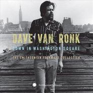Dave Van Ronk, Down In Washington Square: The Smithsonian Folkways Collection (CD)