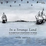 Stile Antico, In A Strange Land: Elizabethan Composers In Exile (CD)