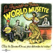 Les Primitifs Du Futur, World Musette - C'est La Goutte D'Or Qui Fait Déborder La Valse! (CD)