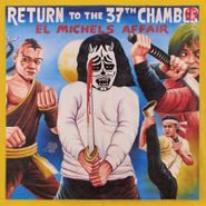 El Michels Affair, Return To The 37th Chamber (LP)