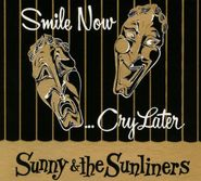 Sunny & The Sunliners, Smile Now...Cry Later (CD)