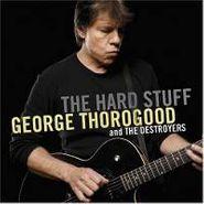 George Thorogood & The Destroyers, The Hard Stuff (CD)