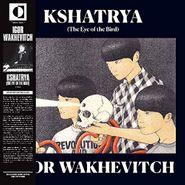 Igor Wakhevitch, Kshatrya (The Eye Of The Bird) (LP)