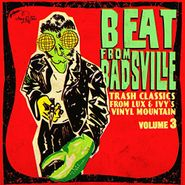 Various Artists, Beat From Badsville - Trash Classics From Lux & Ivy's Vinyl Mountain Volume 3 (CD)