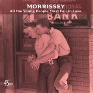 "Morrissey, All The Young People Must Fall In Love / Rose Garden [Live] (7"")"