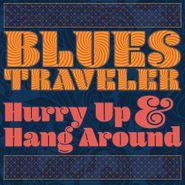 Blues Traveler, Hurry Up & Hang Around (LP)