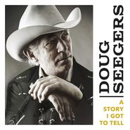 Doug Seegers, A Story I Got To Tell (CD)