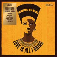 Various Artists, Love Is All I Bring: Reggae Hits & Rarities By The Queens Of Trojan (LP)