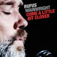 "Rufus Wainwright, Come A Little Bit Closer [Black Friday Red Vinyl] (7"")"
