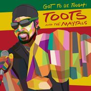 Toots & The Maytals, Got To Be Tough (LP)