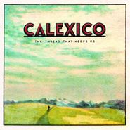 Calexico, The Thread That Keeps Us [Deluxe Edition] (LP)