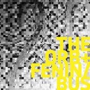 "The Orb, The Orb + Fenin / Bus (12"")"