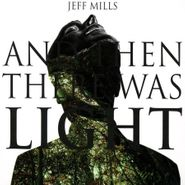 Jeff Mills, And Then There Was Light [OST] (CD)