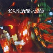 James Blood Ulmer, Are You Glad To Be In America (CD)