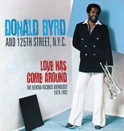 Donald Byrd & 125th Street, N.Y.C., Love Has Come Around - The Elektra Records Anthology 1978-1982 (CD)