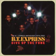 BT Express, Give Up The Funk: The BT Express Anthology (1974-1982) (CD)