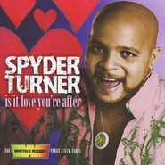 Spyder Turner, Is It Love You're After: The Whitfield Records Years (1978-1980) (CD)