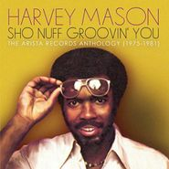 Harvey Mason, Sho Nuff Groovin' You: The Arista Records Anthology (1975-1981) (CD)