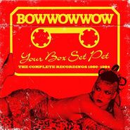 Bow Wow Wow, Your Box Set Pet: The Complete Recordings 1980-1984 (CD)