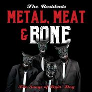 The Residents, Metal, Meat & Bone: The Songs Of Dyin' Dog (CD)