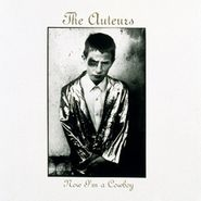The Auteurs, Now I'm A Cowboy [Expanded Edition] (CD)
