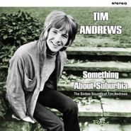 Tim Andrews, Something About Suburbia: The Sixties Sounds of Tim Andrews [Import] (CD)