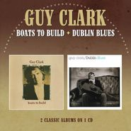 Guy Clark, Boats To Build / Dublin Blues (CD)