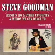 Steve Goodman, Jessie's Jig & Other Favorites / Words We Can Dance To (CD)