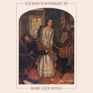 Loudon Wainwright III, More Love Songs [Clear Vinyl] (LP)