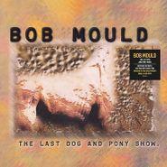 Bob Mould, The Last Dog & Pony Show [180 Gram Clear Vinyl] (LP)