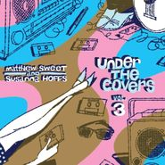 Matthew Sweet, Under The Covers Vol. 3 [180 Gram Blue Vinyl] (LP)
