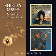 Shirley Bassey, I Capricorn/And I Love You So (CD)