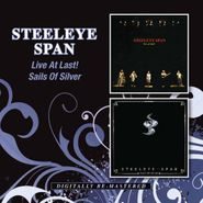 Steeleye Span, Live At Last! / Sails Of Silver (CD)