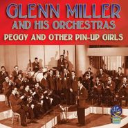 Glenn Miller & His Orchestra, Peggy And Other Pin-Up Girls (CD)