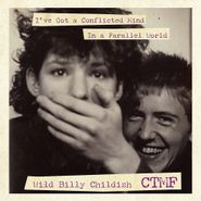 "Wild Billy Childish, I've Got A Conflicted Mind / In A Parallel World (7"")"