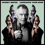 Johnny Moped, Lurrigate Your Mind (LP)