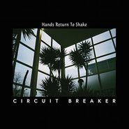 Circuit Breaker, Hands Return To Shake (LP)