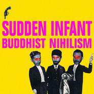 Sudden Infant, Buddhist Nihilism (LP)