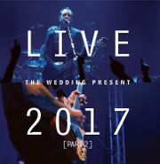 The Wedding Present, Live 2017 [Part 2] (CD)