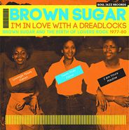 Brown Sugar, I'm In Love With A Dreadlocks: Brown Sugar & The Birth Of Lovers Rock 1977-80 (LP)