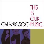 Galaxie 500, This Is Our Music (CD)