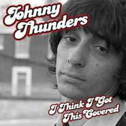 Johnny Thunders, I Think I Got This Covered [Import] (CD)