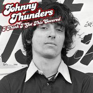 Johnny Thunders, I Think I Got This Covered (LP)