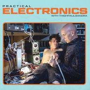 Thighpaulsandra, Practical Electronics With Thighpaulsandra (CD)
