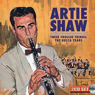 Artie Shaw, These Foolish Things: The Decca Years (CD)