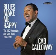 Cab Calloway, Blues Make Me Happy: The ABC-Paramount & Coral Years 1956-1961 (CD)