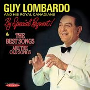 Guy Lombardo & His Royal Canadians, By Special Request! / The Best Songs Are The Old Songs (CD)